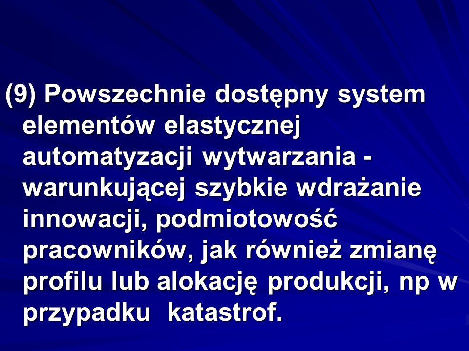 (9) Powszechnie dostępny system elementów elastycznej automatyzacji wytwarzania - warunkującej szybkie wdrażanie innowacji, podmiotowość pracowników,