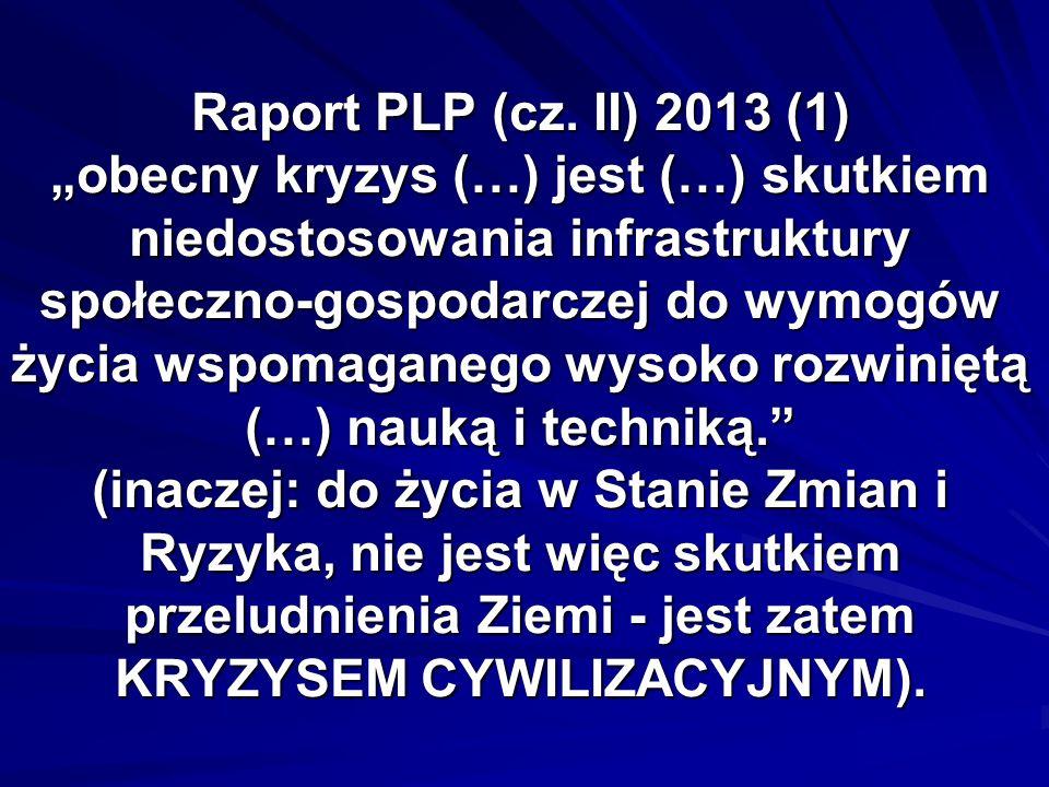 Raport PLP (cz. II) 2013 (1) obecny kryzys (…) jest (…) skutkiem niedostosowania infrastruktury społeczno-gospodarczej do wymogów życia wspomaganego w