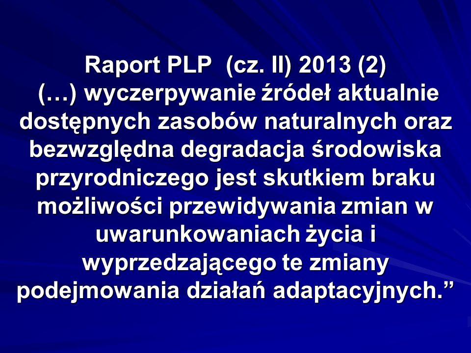Raport PLP (cz. II) 2013 (2) (…) wyczerpywanie źródeł aktualnie dostępnych zasobów naturalnych oraz bezwzględna degradacja środowiska przyrodniczego j