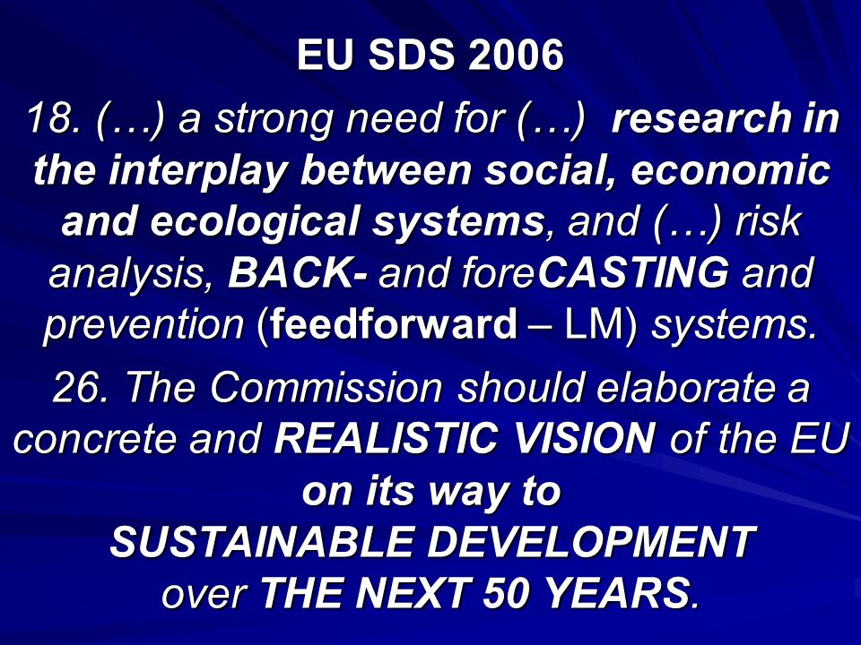 EU SDS 2006 18. (…) a strong need for (…) research in the interplay between social, economic and ecological systems, and (…) risk analysis, BACK- and