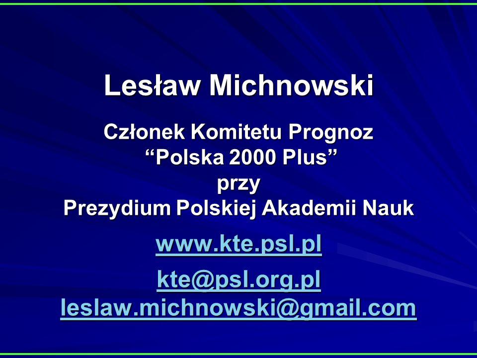 Lesław Michnowski Członek Komitetu Prognoz Polska 2000 Plus przy Prezydium Polskiej Akademii Nauk www.kte.psl.pl kte@psl.org.pl leslaw.michnowski@gmai