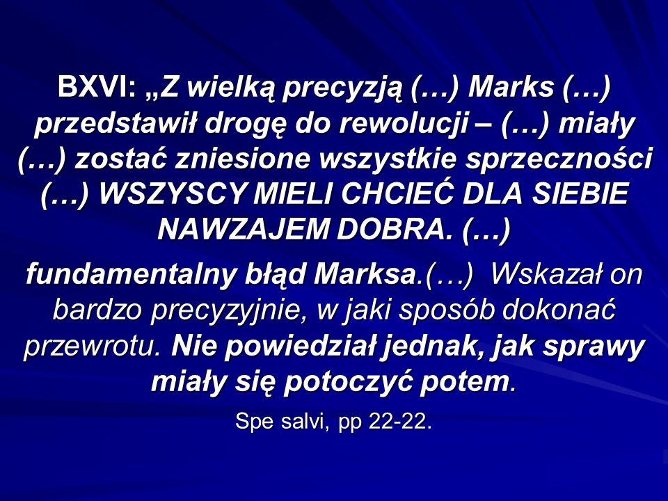 BXVI: Z wielką precyzją (…) Marks (…) przedstawił drogę do rewolucji – (…) miały (…) zostać zniesione wszystkie sprzeczności (…) WSZYSCY MIELI CHCIEĆ