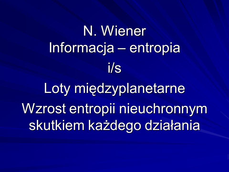 N. Wiener Informacja – entropia i/s Loty międzyplanetarne Wzrost entropii nieuchronnym skutkiem każdego działania N. Wiener Informacja – entropia i/s
