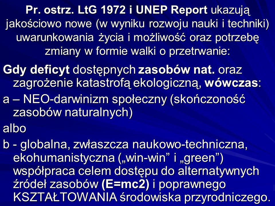 Pr. ostrz. LtG 1972 i UNEP Report ukazują jakościowo nowe (w wyniku rozwoju nauki i techniki) uwarunkowania życia i możliwość oraz potrzebę zmiany w f