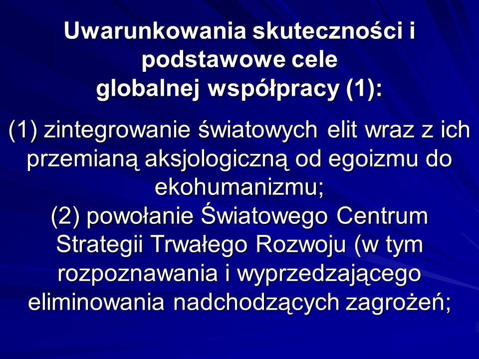 Uwarunkowania skuteczności i podstawowe cele globalnej współpracy (1): (1) zintegrowanie światowych elit wraz z ich przemianą aksjologiczną od egoizmu