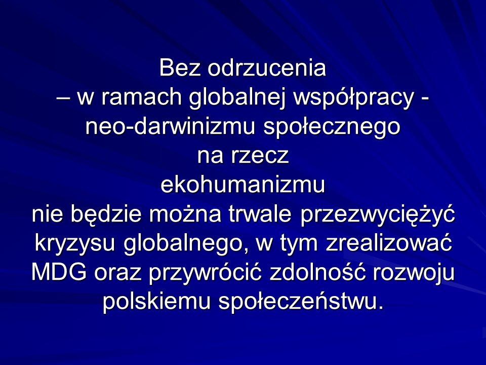 Bez odrzucenia – w ramach globalnej współpracy - neo-darwinizmu społecznego na rzecz ekohumanizmu nie będzie można trwale przezwyciężyć kryzysu global