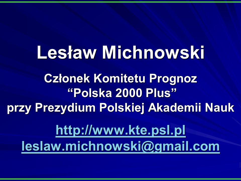Lesław Michnowski Członek Komitetu Prognoz Polska 2000 Plus przy Prezydium Polskiej Akademii Nauk http://www.kte.psl.pl leslaw.michnowski@gmail.com ht