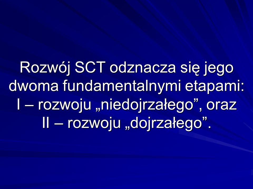 Rozwój SCT odznacza się jego dwoma fundamentalnymi etapami: I – rozwoju niedojrzałego, oraz II – rozwoju dojrzałego.