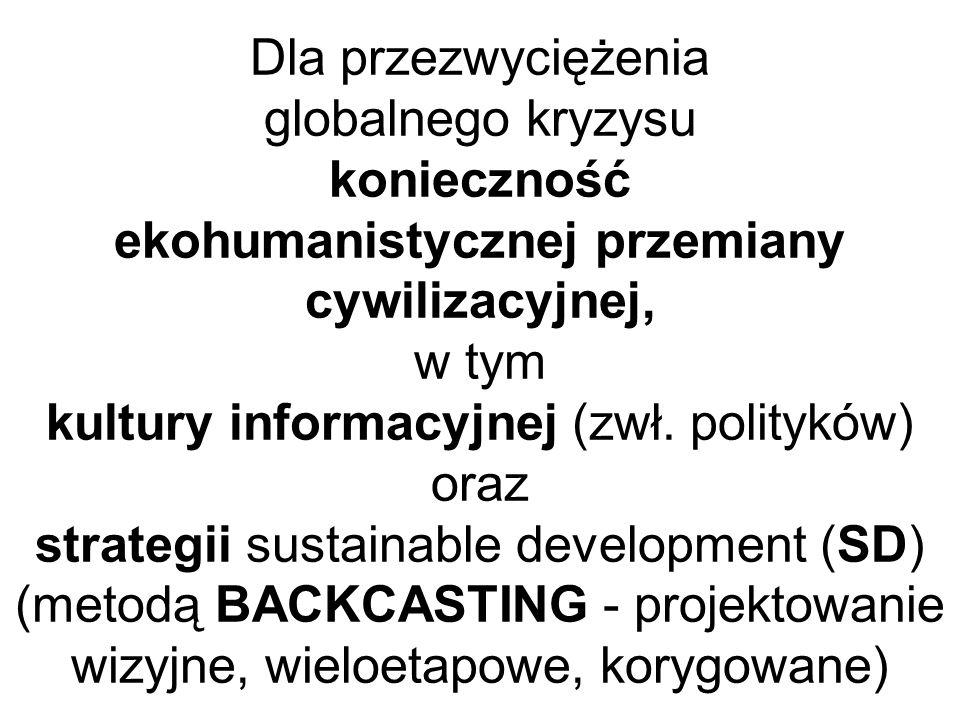 Dla przezwyciężenia globalnego kryzysu konieczność ekohumanistycznej przemiany cywilizacyjnej, w tym kultury informacyjnej (zwł.