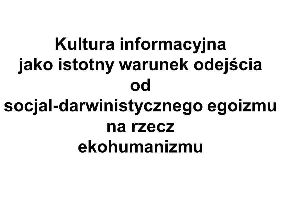 Kultura informacyjna jako istotny warunek odejścia od socjal-darwinistycznego egoizmu na rzecz ekohumanizmu