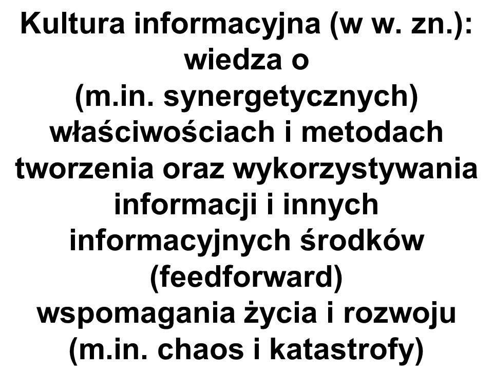 Kultura informacyjna (w w.zn.): wiedza o (m.in.