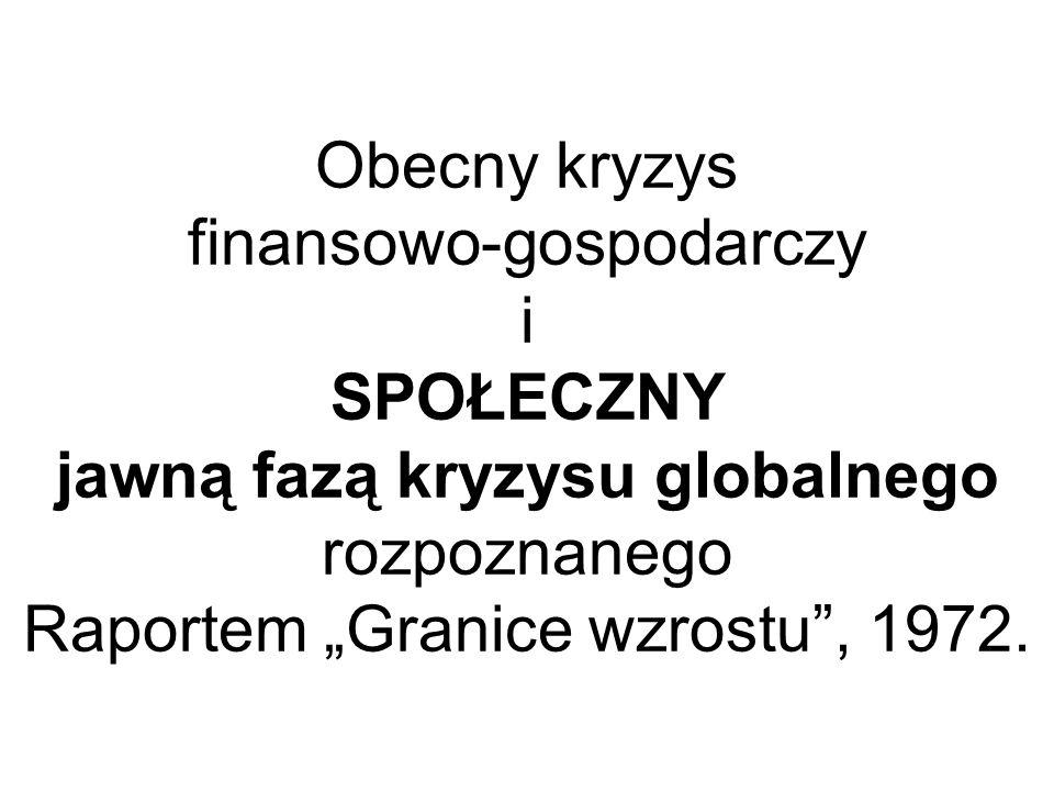 Obecny kryzys finansowo-gospodarczy i SPOŁECZNY jawną fazą kryzysu globalnego rozpoznanego Raportem Granice wzrostu, 1972.