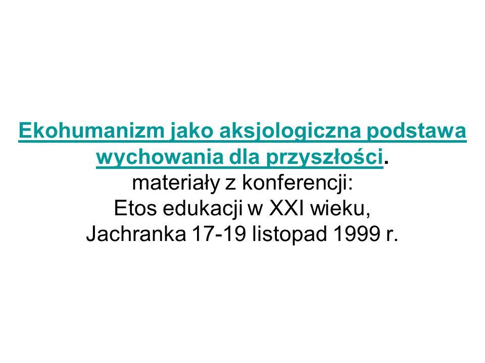 Ekohumanizm jako aksjologiczna podstawa wychowania dla przyszłościEkohumanizm jako aksjologiczna podstawa wychowania dla przyszłości.