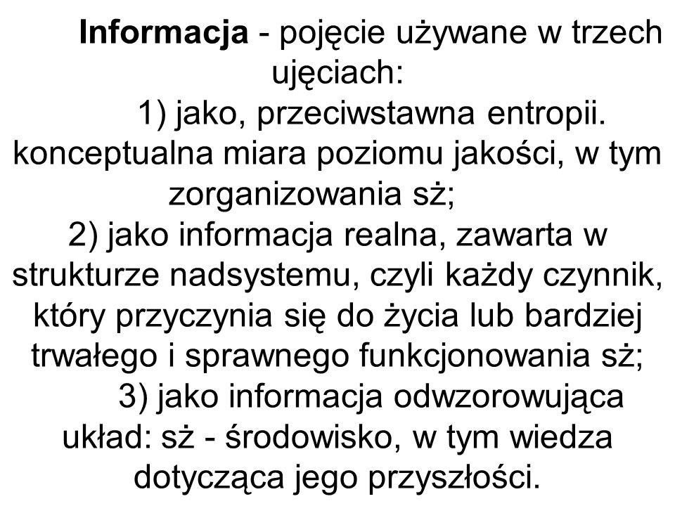 Informacja - pojęcie używane w trzech ujęciach: 1) jako, przeciwstawna entropii.