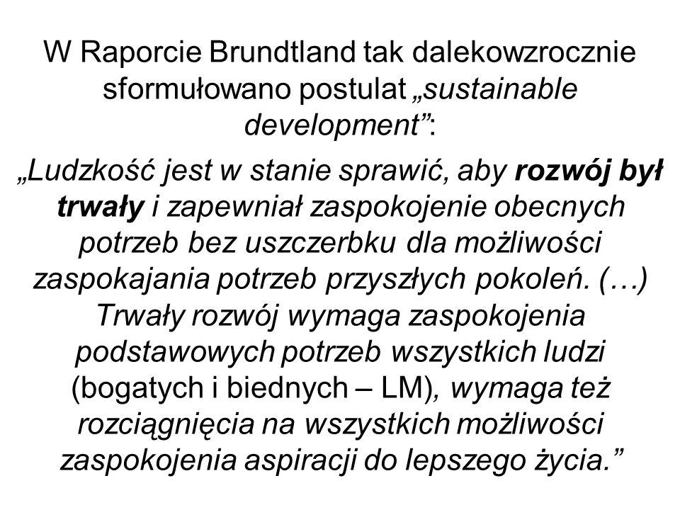 W Raporcie Brundtland tak dalekowzrocznie sformułowano postulat sustainable development: Ludzkość jest w stanie sprawić, aby rozwój był trwały i zapew