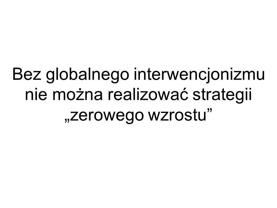 Bez globalnego interwencjonizmu nie można realizować strategii zerowego wzrostu