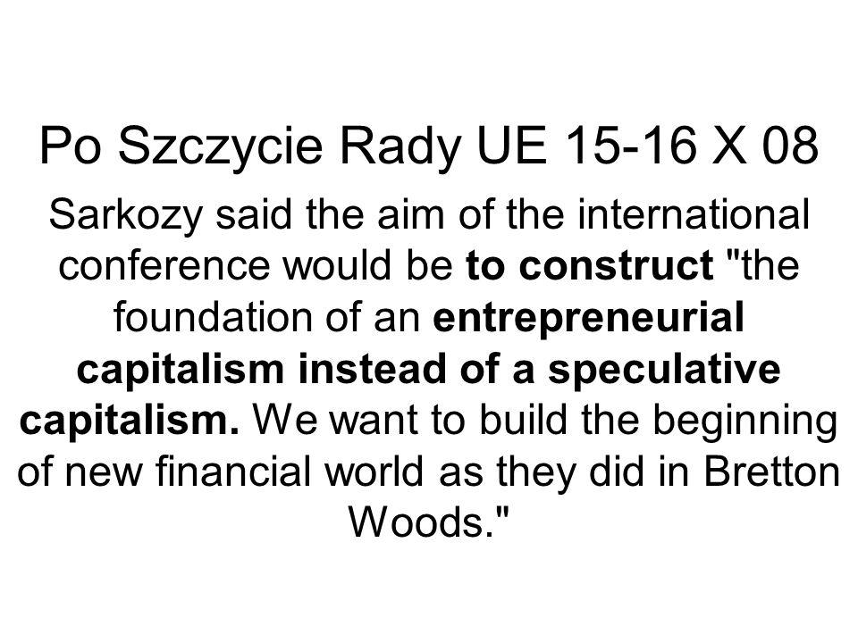 Po Szczycie Rady UE 15-16 X 08 Sarkozy said the aim of the international conference would be to construct