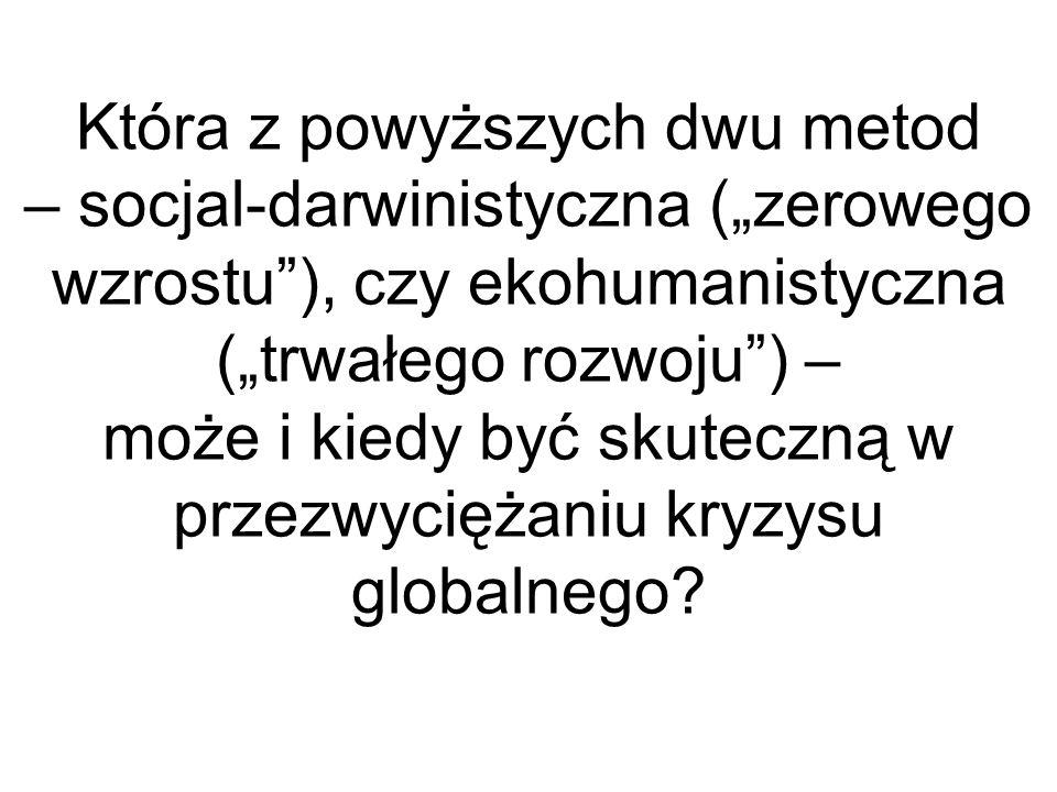 Która z powyższych dwu metod – socjal-darwinistyczna (zerowego wzrostu), czy ekohumanistyczna (trwałego rozwoju) – może i kiedy być skuteczną w przezw