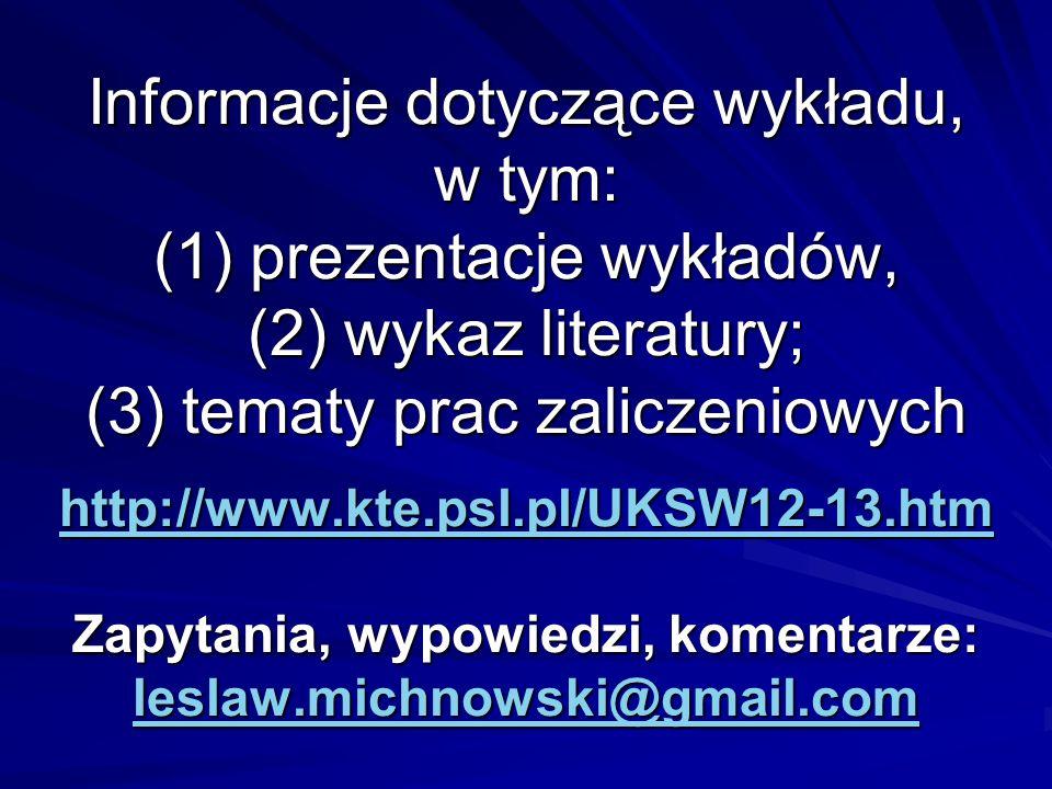 Informacje dotyczące wykładu, w tym: (1) prezentacje wykładów, (2) wykaz literatury; (3) tematy prac zaliczeniowych http://www.kte.psl.pl/UKSW12-13.htm Zapytania, wypowiedzi, komentarze: leslaw.michnowski@gmail.com http://www.kte.psl.pl/UKSW12-13.htm leslaw.michnowski@gmail.com http://www.kte.psl.pl/UKSW12-13.htm leslaw.michnowski@gmail.com