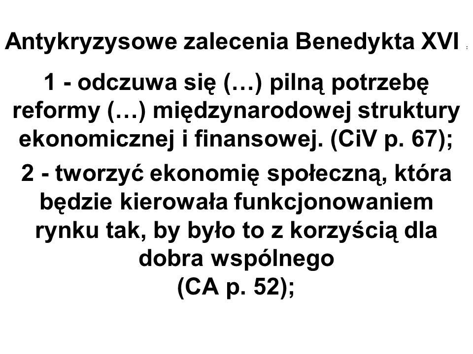 Antykryzysowe zalecenia Benedykta XVI : 1 - odczuwa się (…) pilną potrzebę reformy (…) międzynarodowej struktury ekonomicznej i finansowej. (CiV p. 67