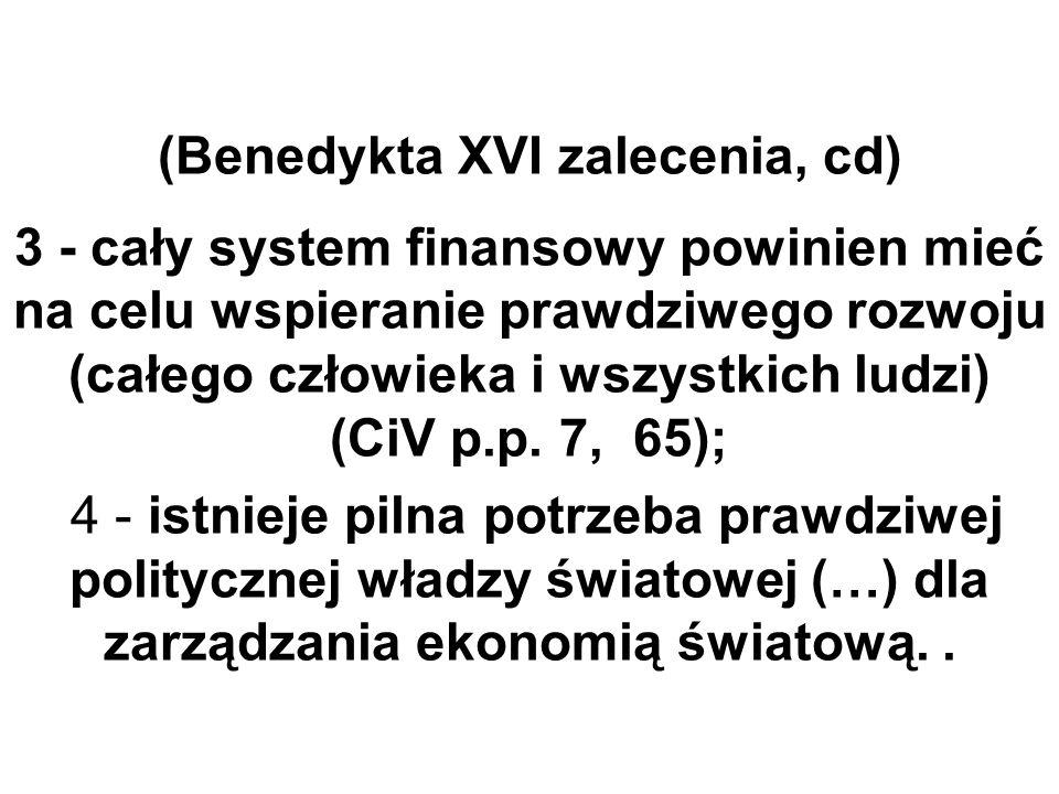 (Benedykta XVI zalecenia, cd) 3 - cały system finansowy powinien mieć na celu wspieranie prawdziwego rozwoju (całego człowieka i wszystkich ludzi) (Ci
