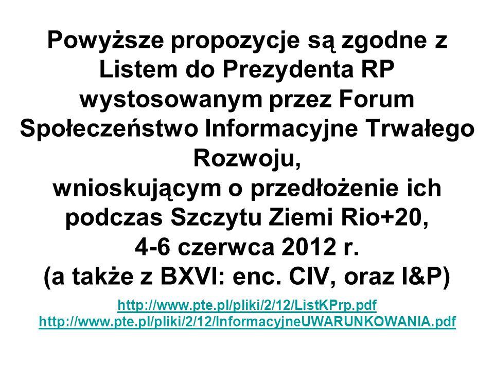 Powyższe propozycje są zgodne z Listem do Prezydenta RP wystosowanym przez Forum Społeczeństwo Informacyjne Trwałego Rozwoju, wnioskującym o przedłożenie ich podczas Szczytu Ziemi Rio+20, 4-6 czerwca 2012 r.