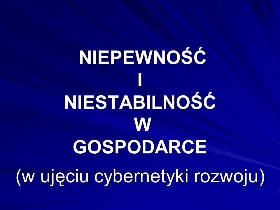 NIEPEWNOŚĆ I NIESTABILNOŚĆ W GOSPODARCE (w ujęciu cybernetyki rozwoju) NIEPEWNOŚĆ I NIESTABILNOŚĆ W GOSPODARCE (w ujęciu cybernetyki rozwoju)