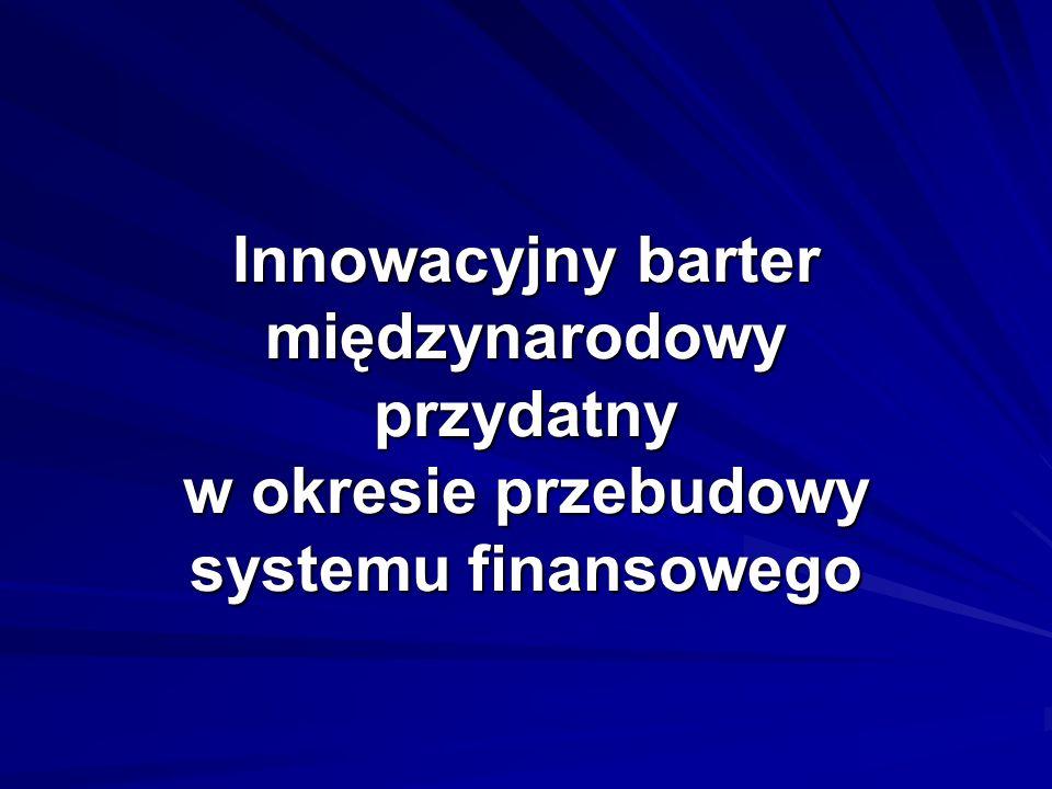 Innowacyjny barter międzynarodowy przydatny w okresie przebudowy systemu finansowego