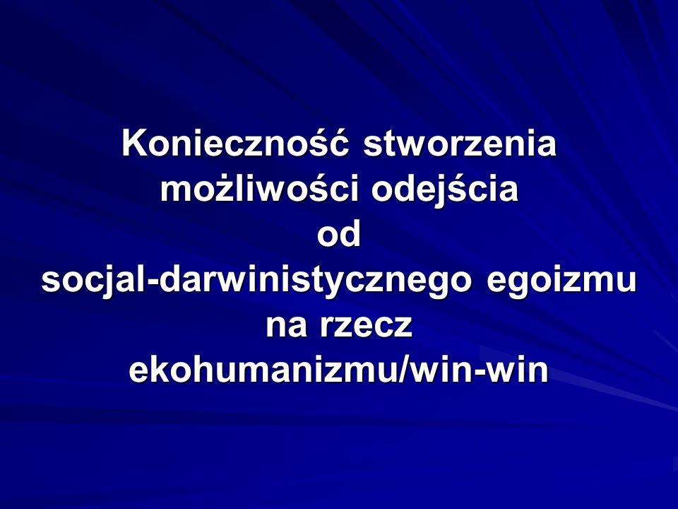 Konieczność stworzenia możliwości odejścia od socjal-darwinistycznego egoizmu na rzecz ekohumanizmu/win-win