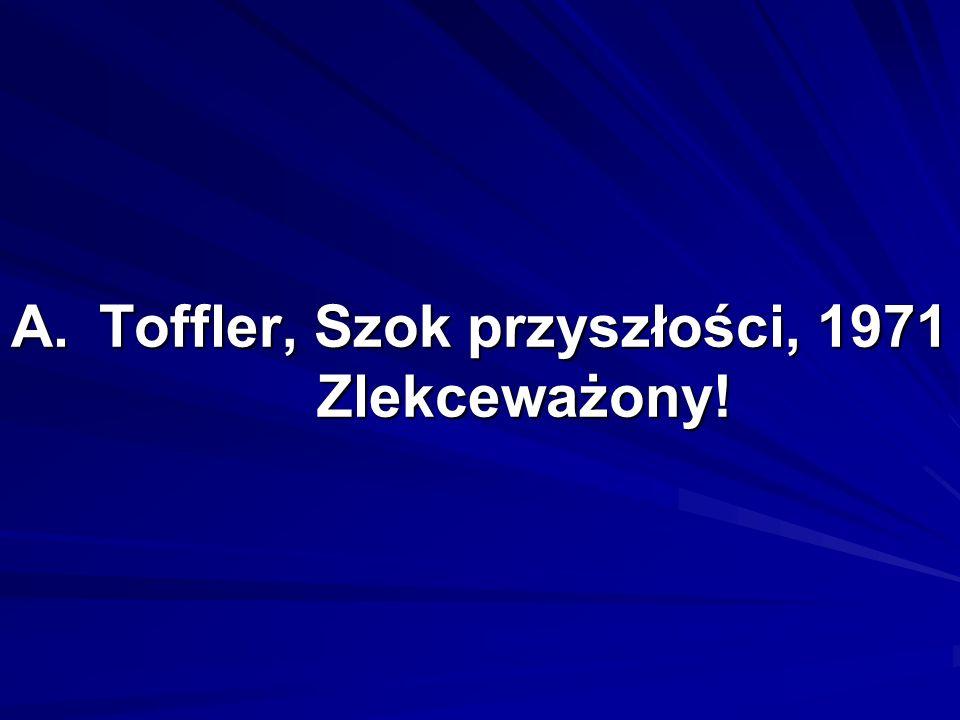 A.Toffler, Szok przyszłości, 1971 Zlekceważony!