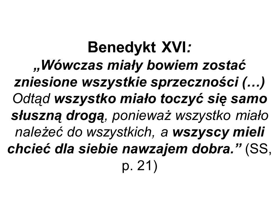 Benedykt XVI: Wówczas miały bowiem zostać zniesione wszystkie sprzeczności (…) Odtąd wszystko miało toczyć się samo słuszną drogą, ponieważ wszystko miało należeć do wszystkich, a wszyscy mieli chcieć dla siebie nawzajem dobra.