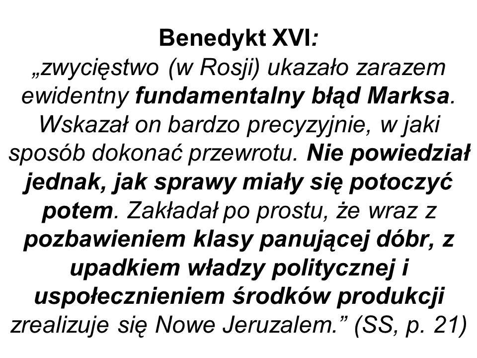 Benedykt XVI: zwycięstwo (w Rosji) ukazało zarazem ewidentny fundamentalny błąd Marksa. Wskazał on bardzo precyzyjnie, w jaki sposób dokonać przewrotu