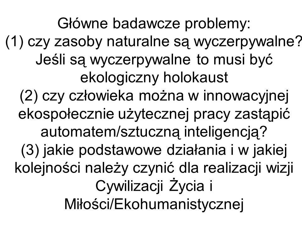 Główne badawcze problemy: (1) czy zasoby naturalne są wyczerpywalne? Jeśli są wyczerpywalne to musi być ekologiczny holokaust (2) czy człowieka można