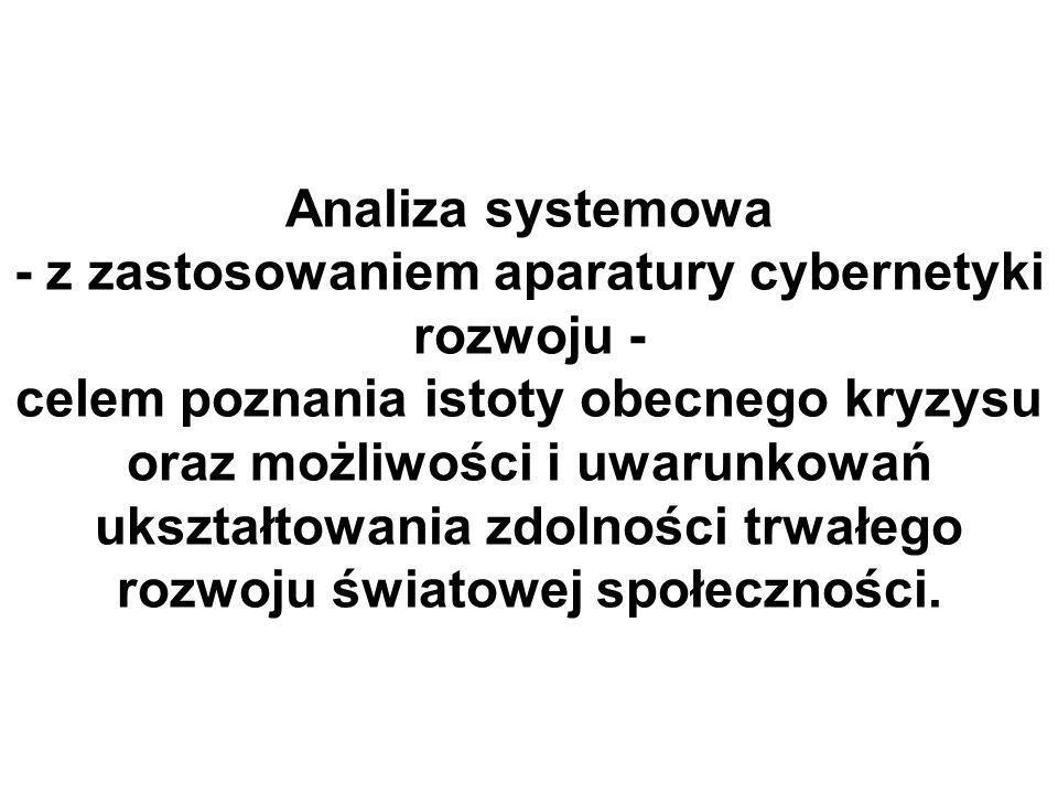 Analiza systemowa - z zastosowaniem aparatury cybernetyki rozwoju - celem poznania istoty obecnego kryzysu oraz możliwości i uwarunkowań ukształtowani