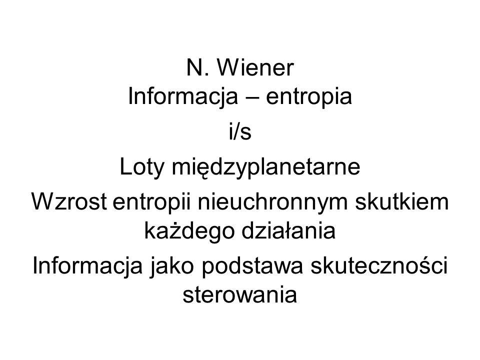 N. Wiener Informacja – entropia i/s Loty międzyplanetarne Wzrost entropii nieuchronnym skutkiem każdego działania Informacja jako podstawa skutecznośc