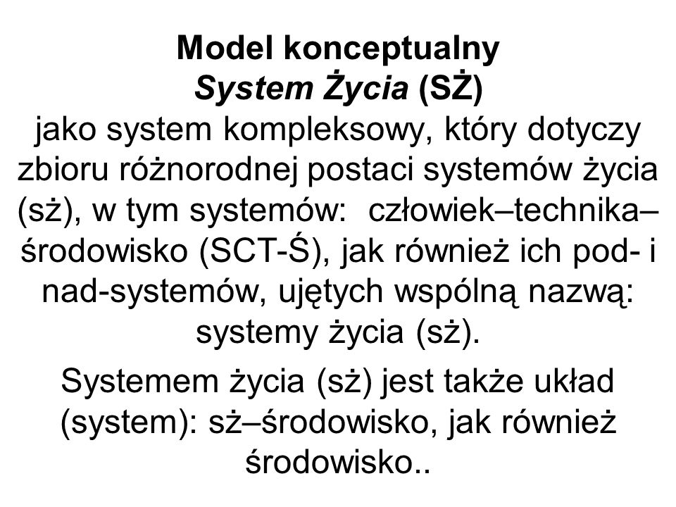 Model konceptualny System Życia (SŻ) jako system kompleksowy, który dotyczy zbioru różnorodnej postaci systemów życia (sż), w tym systemów: człowiek–t