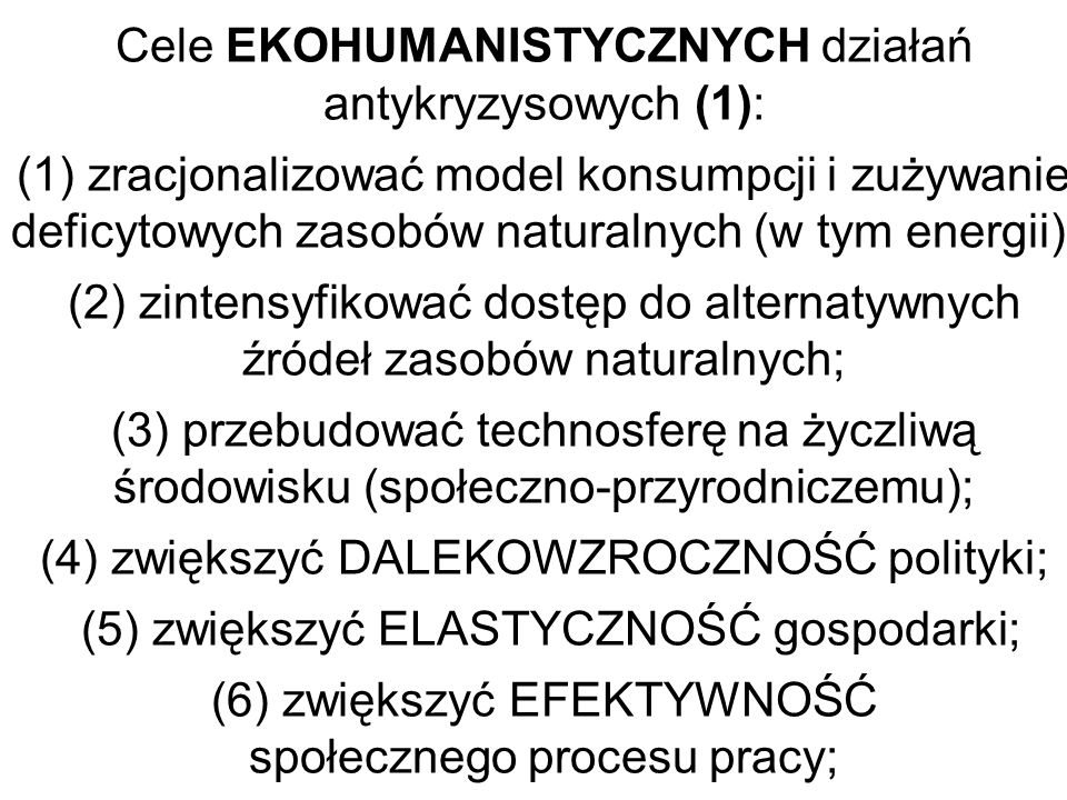 Cele EKOHUMANISTYCZNYCH działań antykryzysowych (1): (1) zracjonalizować model konsumpcji i zużywanie deficytowych zasobów naturalnych (w tym energii)