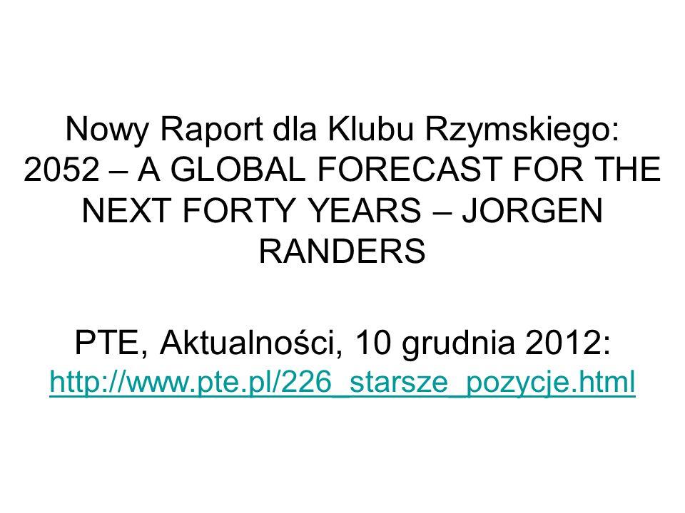 Nowy Raport dla Klubu Rzymskiego: 2052 – A GLOBAL FORECAST FOR THE NEXT FORTY YEARS – JORGEN RANDERS PTE, Aktualności, 10 grudnia 2012: http://www.pte