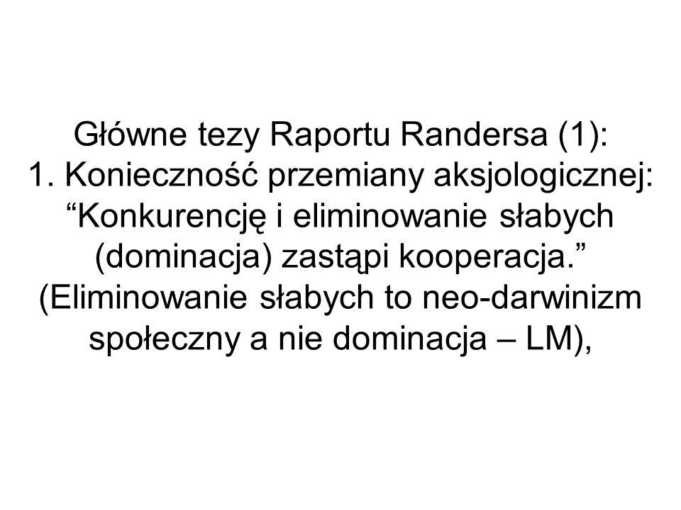 Główne tezy Raportu Randersa (1): 1. Konieczność przemiany aksjologicznej: Konkurencję i eliminowanie słabych (dominacja) zastąpi kooperacja. (Elimino