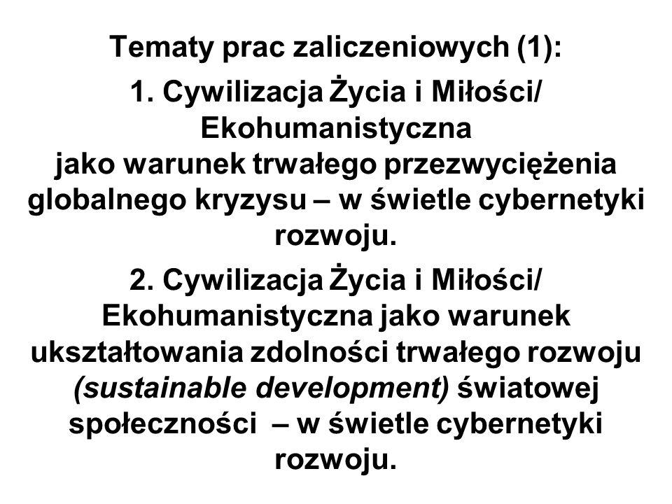 Tematy prac zaliczeniowych (1): 1. Cywilizacja Życia i Miłości/ Ekohumanistyczna jako warunek trwałego przezwyciężenia globalnego kryzysu – w świetle