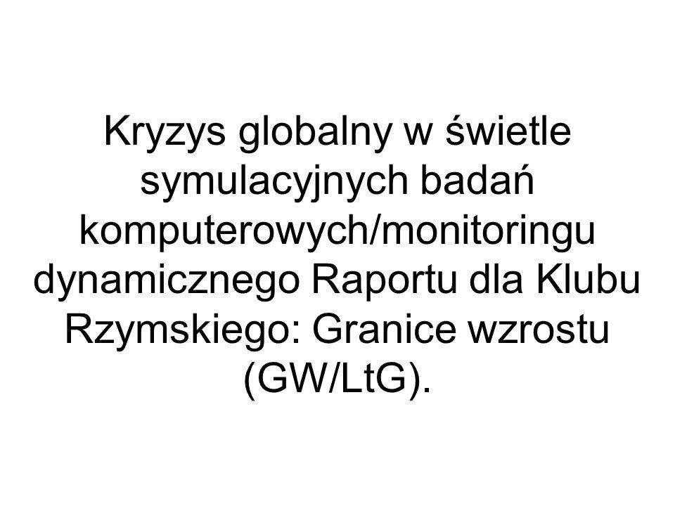 Kryzys globalny w świetle symulacyjnych badań komputerowych/monitoringu dynamicznego Raportu dla Klubu Rzymskiego: Granice wzrostu (GW/LtG).