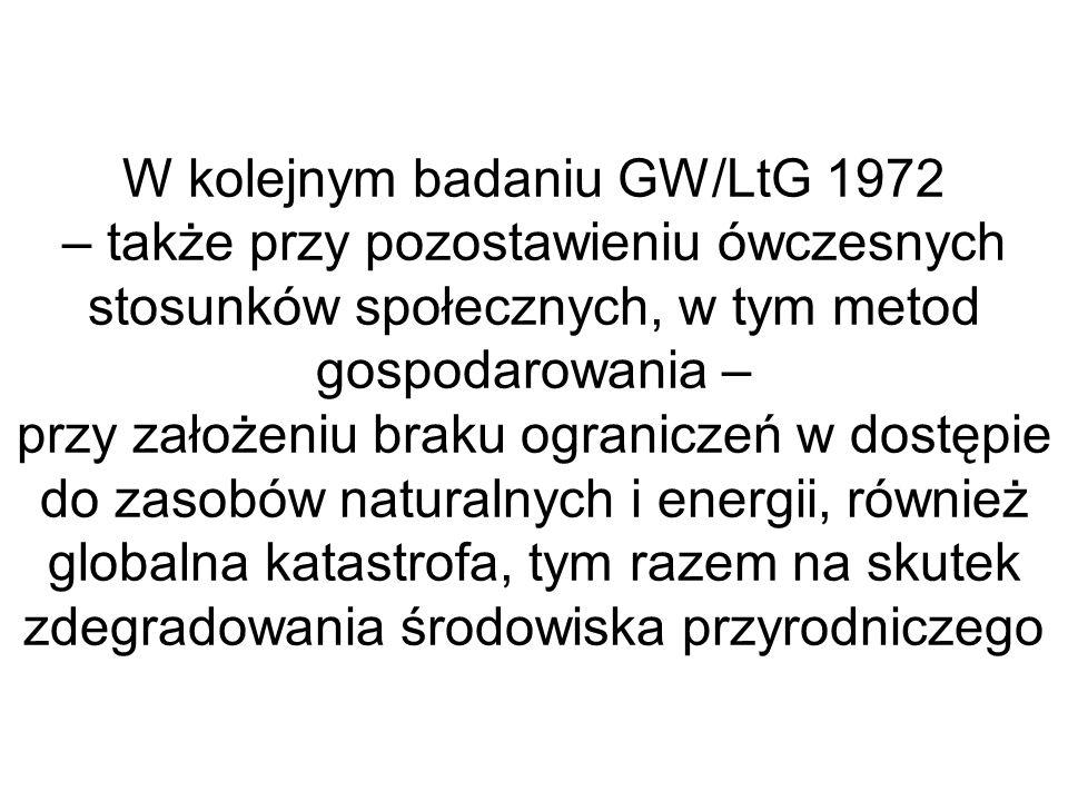 W kolejnym badaniu GW/LtG 1972 – także przy pozostawieniu ówczesnych stosunków społecznych, w tym metod gospodarowania – przy założeniu braku ograniczeń w dostępie do zasobów naturalnych i energii, również globalna katastrofa, tym razem na skutek zdegradowania środowiska przyrodniczego