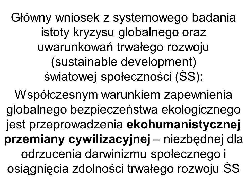 Kondycja i bezpieczeństwo społeczności (lokalnej lub globalnej), w tym wzrost jakość życia stanowiących ją osób, szczególnie zależy od: ( 1) zgodności funkcjonowania społeczności, w tym zgodności jej infrastruktury, z potrzebami życia środowiska (społecznego lub przyrodniczego); (2) kondycji środowiska i sposobu jego oddziaływania na społeczność.