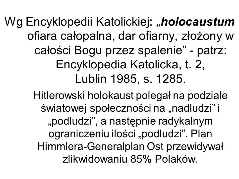 Wg Encyklopedii Katolickiej: holocaustum ofiara całopalna, dar ofiarny, złożony w całości Bogu przez spalenie - patrz: Encyklopedia Katolicka, t.