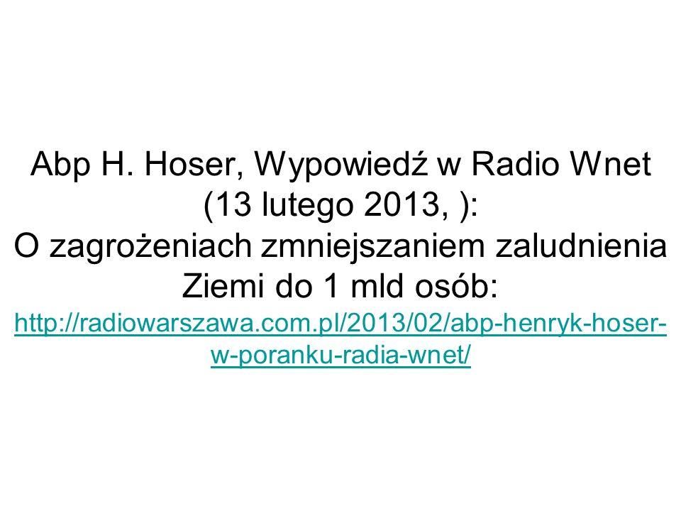 Abp H. Hoser, Wypowiedź w Radio Wnet (13 lutego 2013, ): O zagrożeniach zmniejszaniem zaludnienia Ziemi do 1 mld osób: http://radiowarszawa.com.pl/201