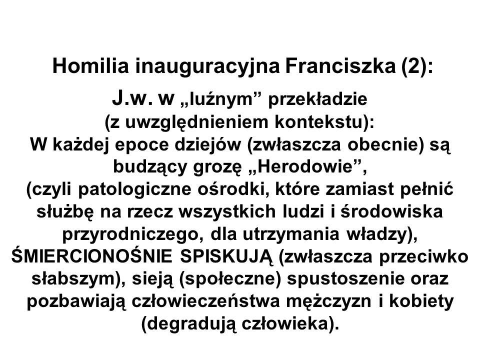 Homilia inauguracyjna Franciszka (2): J.w. w luźnym przekładzie (z uwzględnieniem kontekstu): W każdej epoce dziejów (zwłaszcza obecnie) są budzący gr