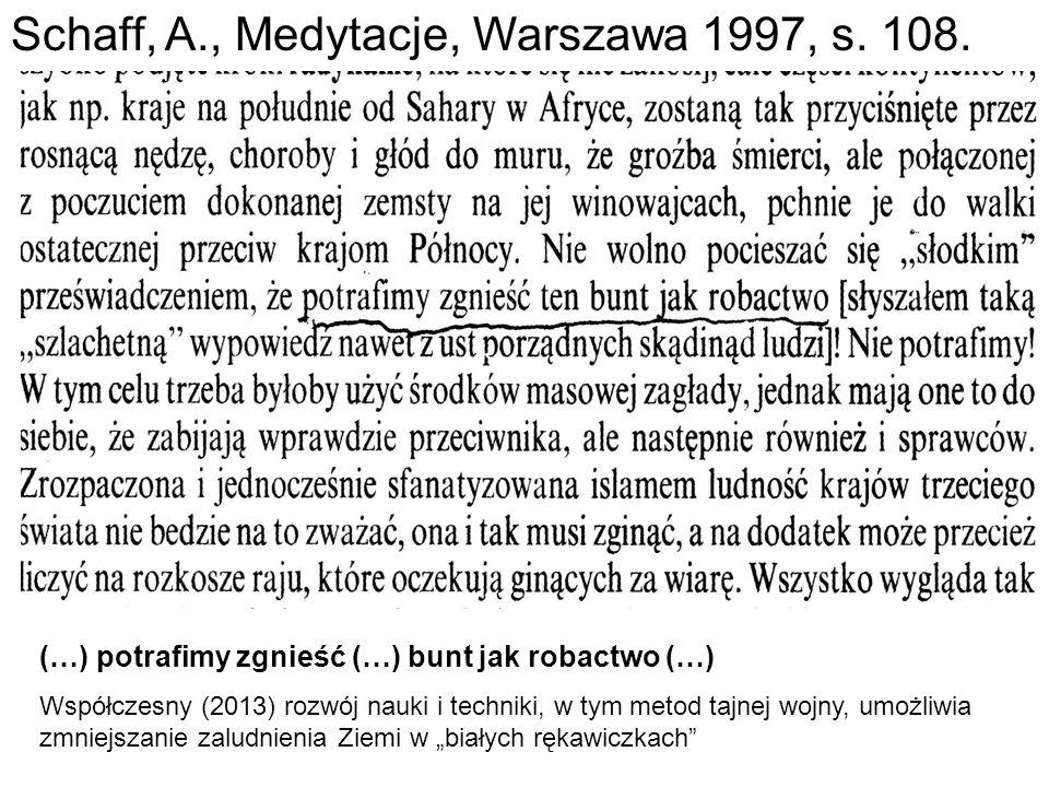Schaff, A., Medytacje, Warszawa 1997, s. 108. (…) potrafimy zgnieść (…) bunt jak robactwo (…) Współczesny (2013) rozwój nauki i techniki, w tym metod