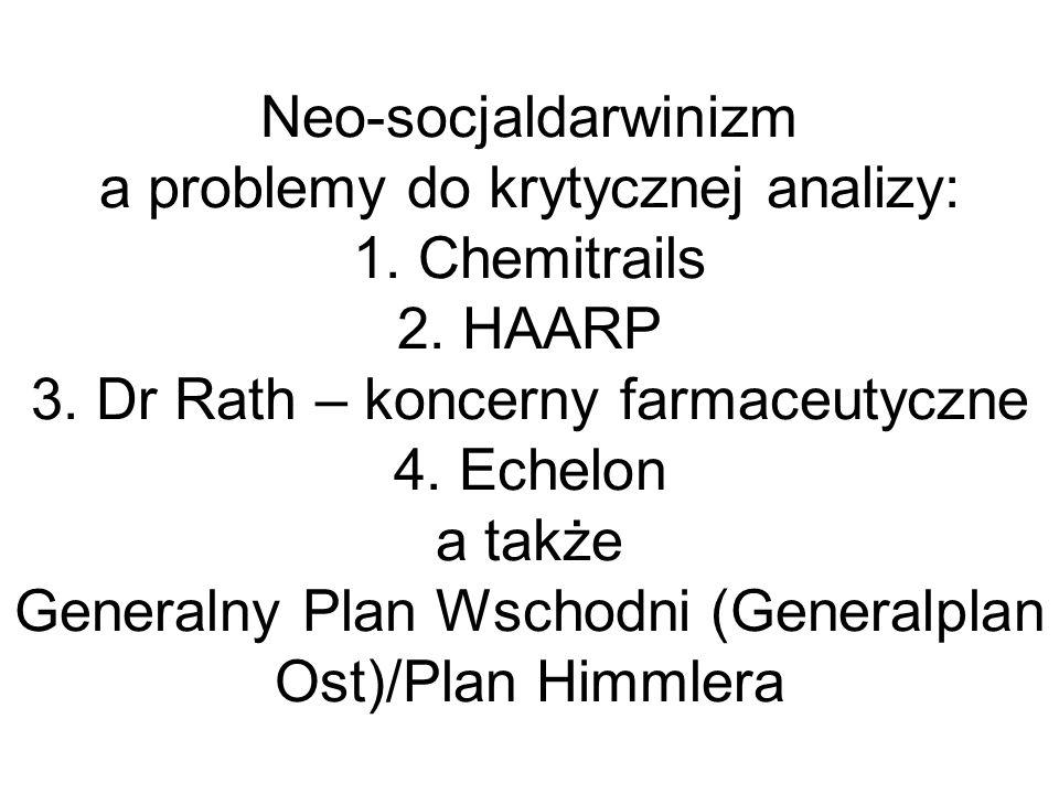 Neo-socjaldarwinizm a problemy do krytycznej analizy: 1. Chemitrails 2. HAARP 3. Dr Rath – koncerny farmaceutyczne 4. Echelon a także Generalny Plan W
