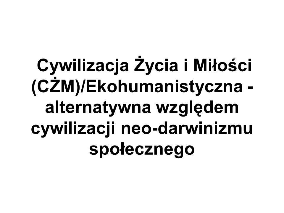 Cywilizacja Życia i Miłości (CŻM)/Ekohumanistyczna - alternatywna względem cywilizacji neo-darwinizmu społecznego