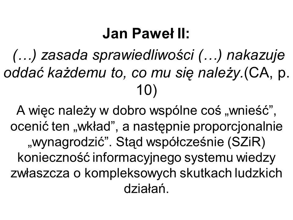 Jan Paweł II: (…) zasada sprawiedliwości (…) nakazuje oddać każdemu to, co mu się należy.(CA, p. 10) A więc należy w dobro wspólne coś wnieść, ocenić